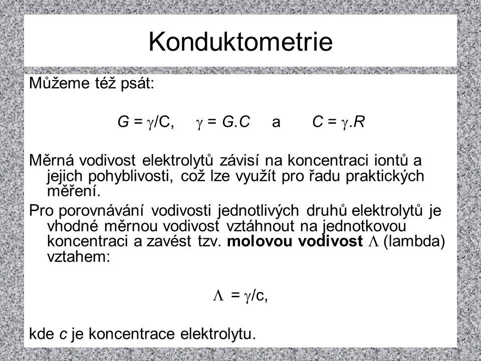 Konduktometrie Můžeme též psát: G = g/C, g = G.C a C = g.R