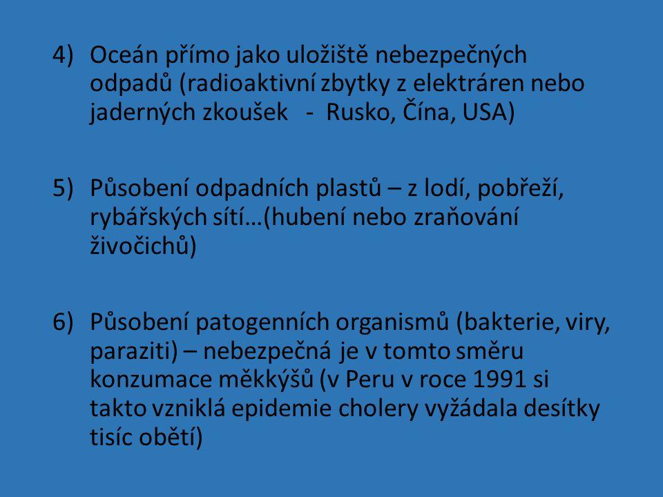 Oceán přímo jako uložiště nebezpečných odpadů (radioaktivní zbytky z elektráren nebo jaderných zkoušek - Rusko, Čína, USA)