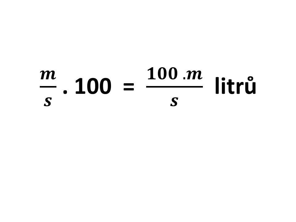𝒎 𝒔 . 100 = 𝟏𝟎𝟎 . 𝒎 𝒔 litrů