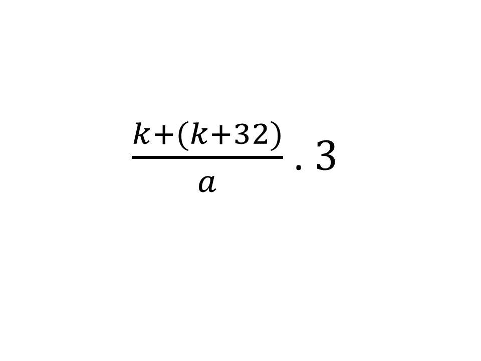 𝑘+(𝑘+32) 𝑎 . 3