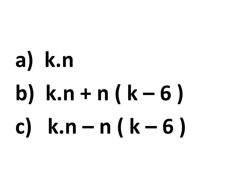 k.n k.n + n ( k – 6 ) k.n – n ( k – 6 )