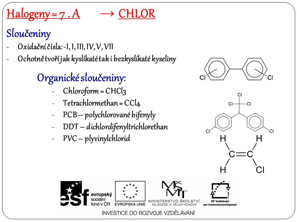 Halogeny = 7 . A chlor Sloučeniny Organické sloučeniny: