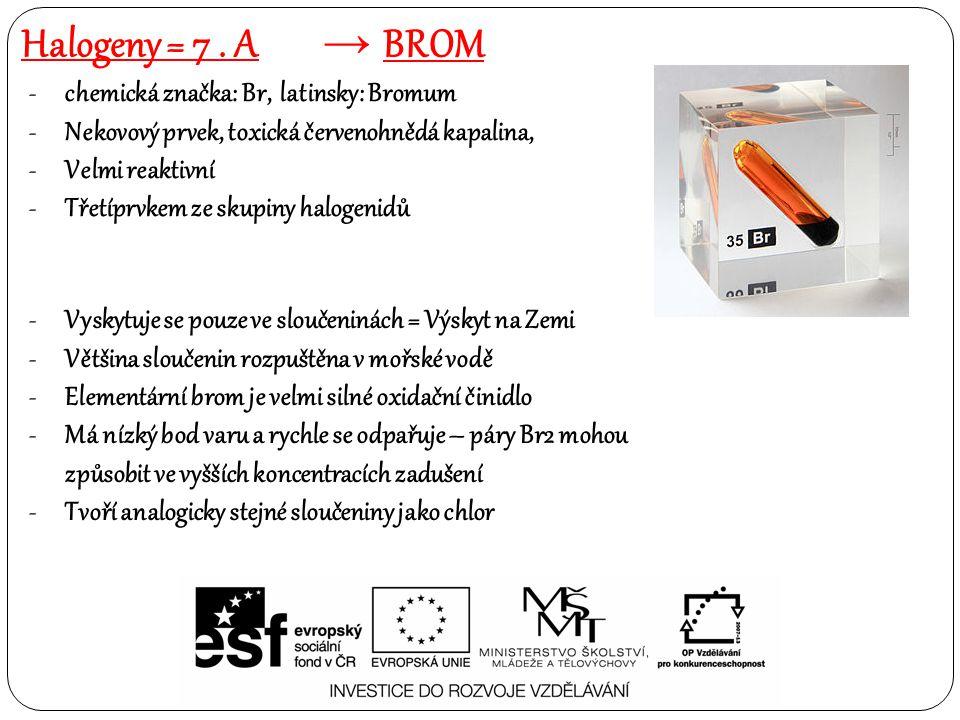 Halogeny = 7 . A Brom chemická značka: Br, latinsky: Bromum