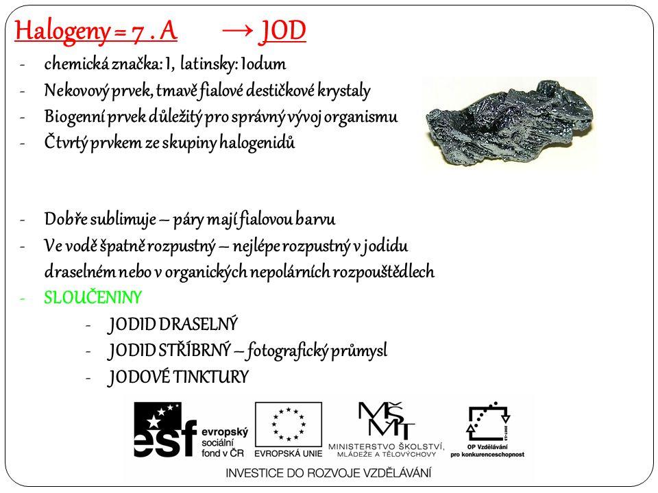 Halogeny = 7 . A Jod chemická značka: I, latinsky: Iodum