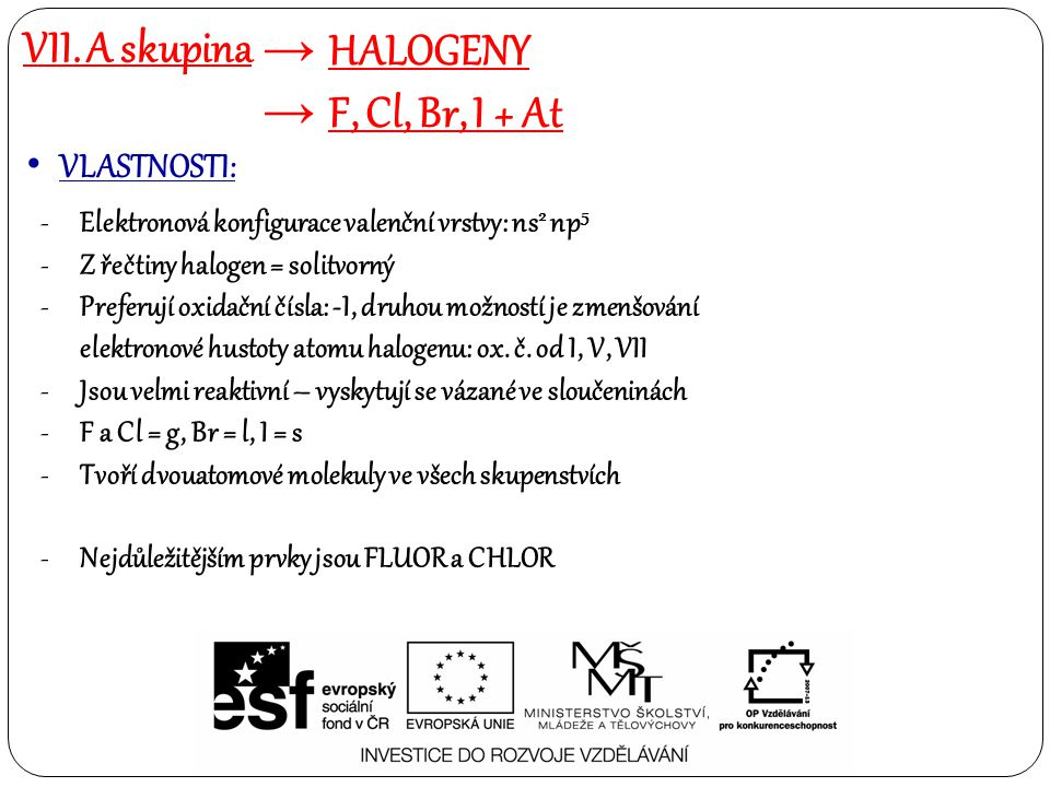 VII. A skupina HALOGENY F, Cl, Br, I + At VLASTNOSTI: