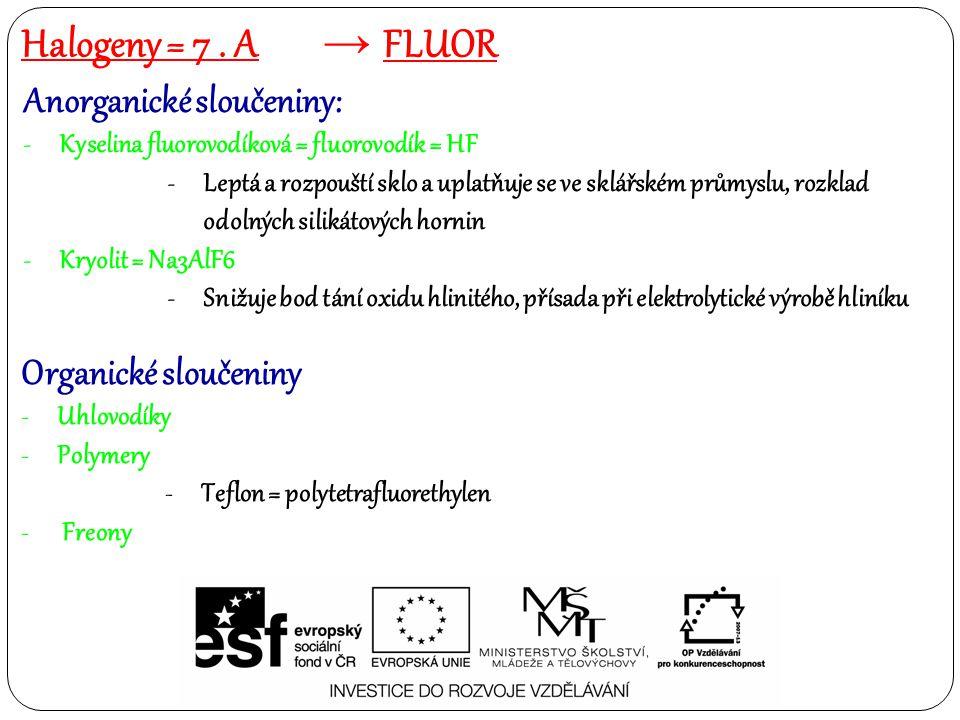 Halogeny = 7 . A FLUOR Anorganické sloučeniny: Organické sloučeniny