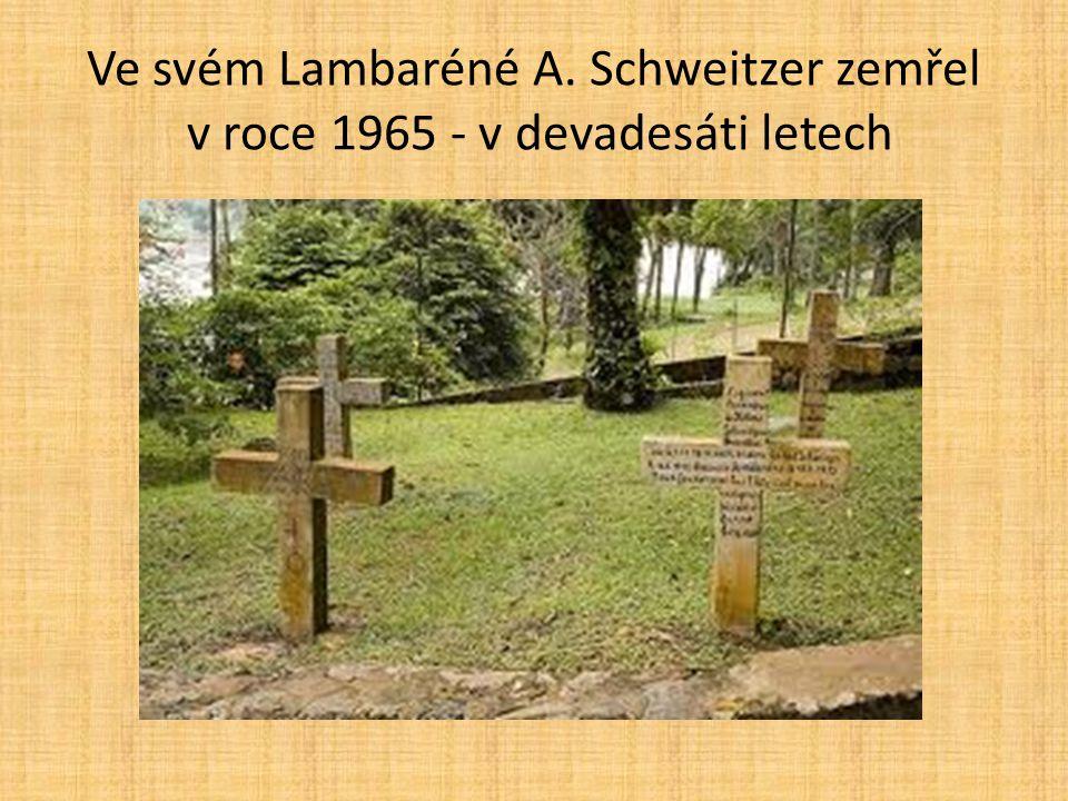 Ve svém Lambaréné A. Schweitzer zemřel v roce 1965 - v devadesáti letech