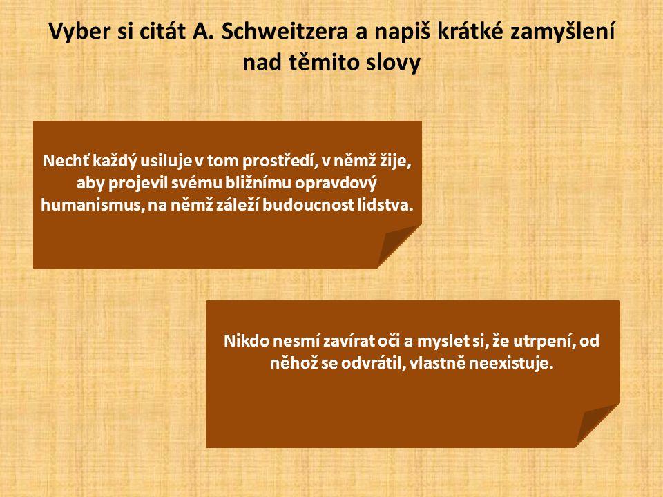 Vyber si citát A. Schweitzera a napiš krátké zamyšlení nad těmito slovy