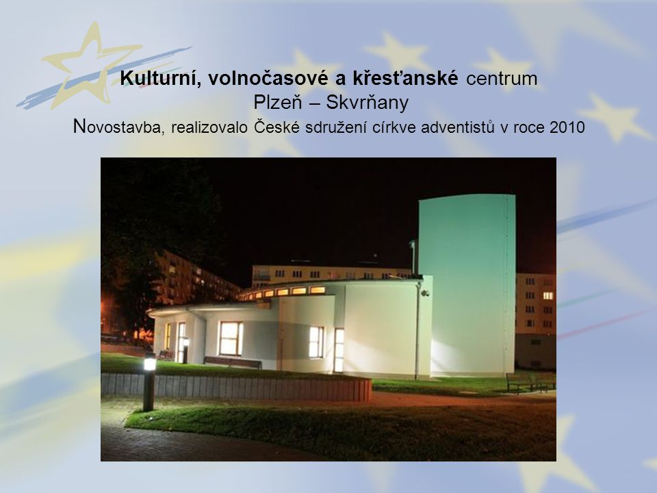 Kulturní, volnočasové a křesťanské centrum Plzeň – Skvrňany Novostavba, realizovalo České sdružení církve adventistů v roce 2010