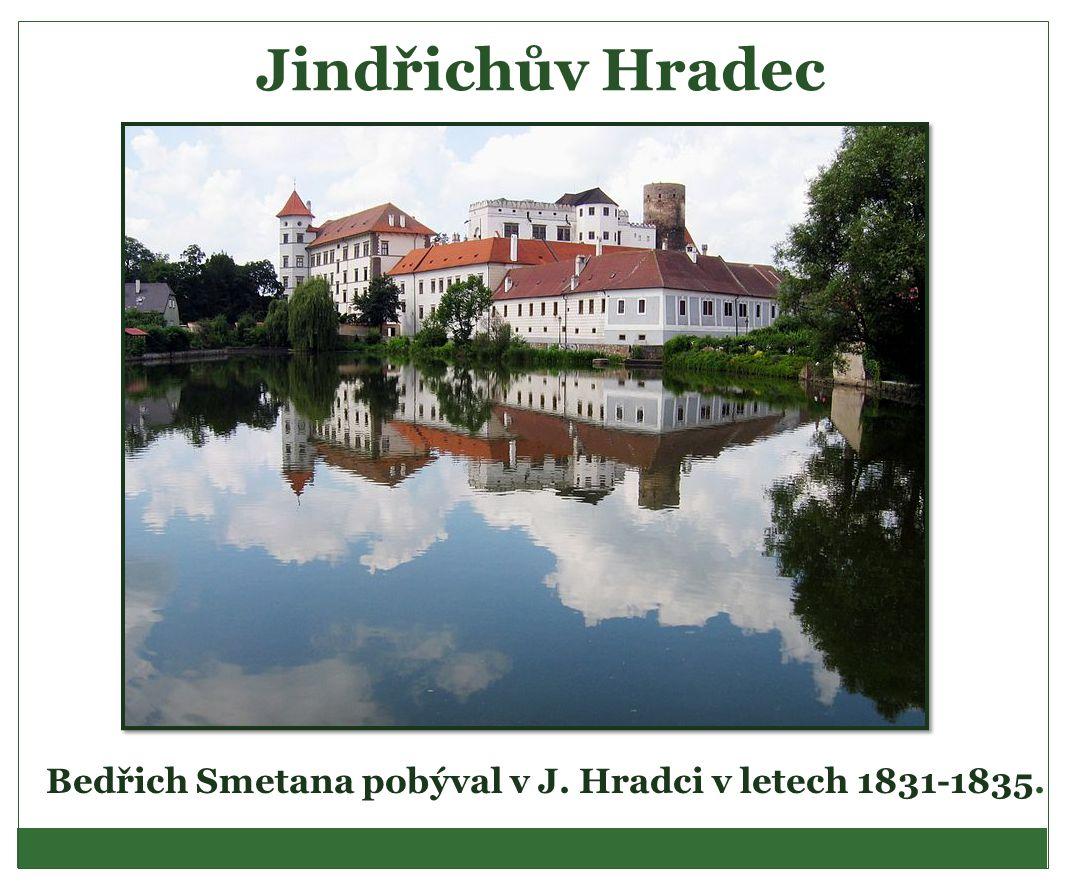 Bedřich Smetana pobýval v J. Hradci v letech 1831-1835.