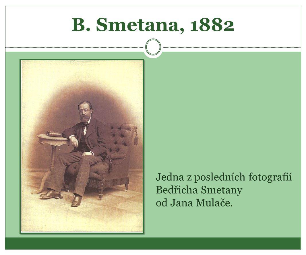 B. Smetana, 1882 Jedna z posledních fotografií Bedřicha Smetany