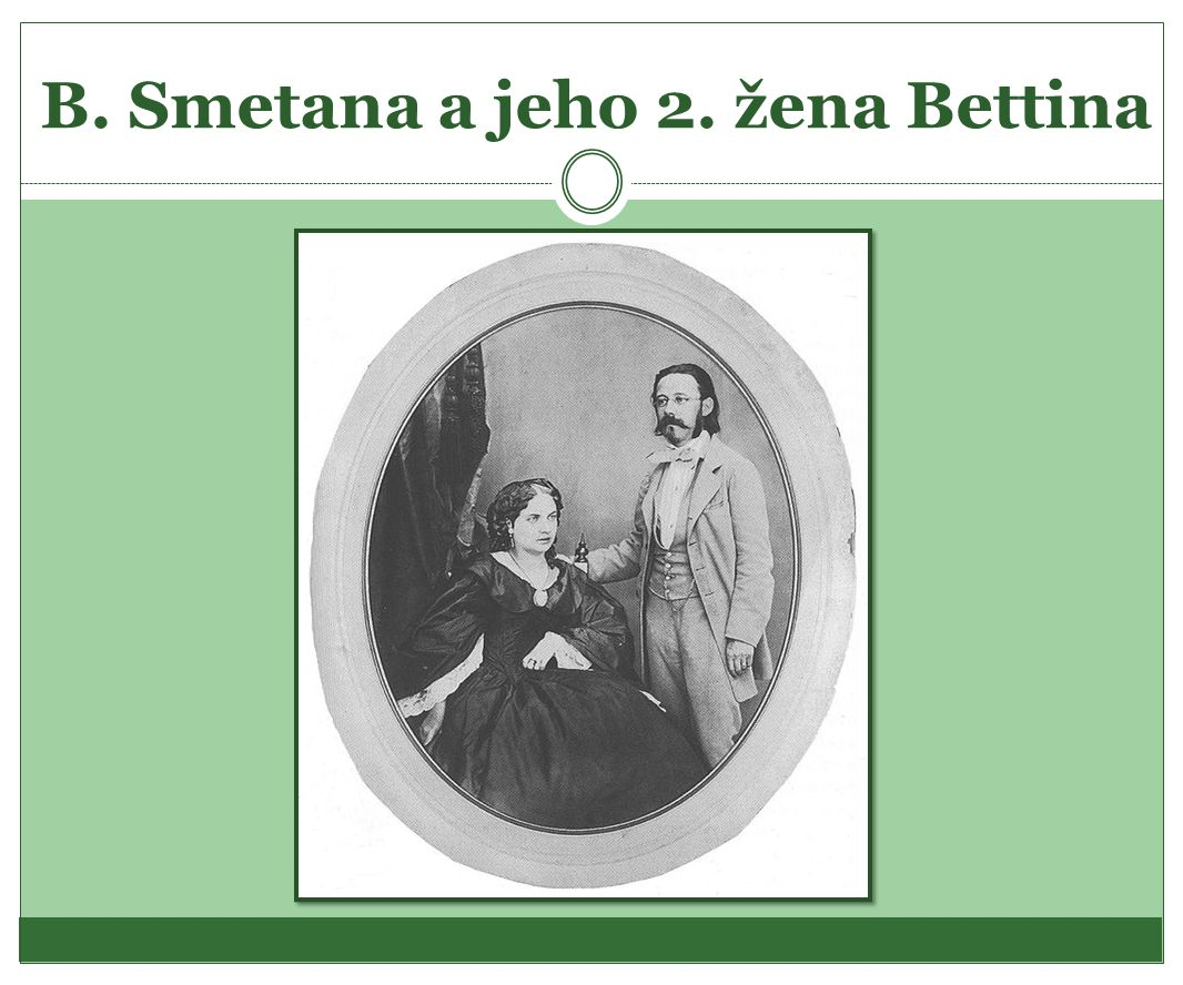 B. Smetana a jeho 2. žena Bettina