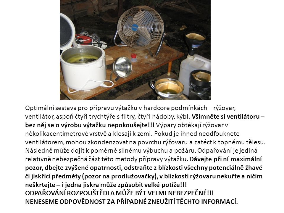 Optimální sestava pro přípravu výtažku v hardcore podmínkách – rýžovar, ventilátor, aspoň čtyři trychtýře s filtry, čtyři nádoby, kýbl.