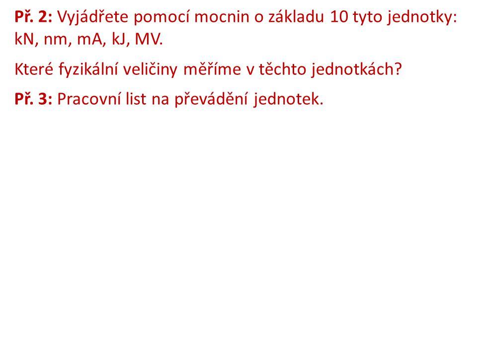 Př. 2: Vyjádřete pomocí mocnin o základu 10 tyto jednotky: kN, nm, mA, kJ, MV.