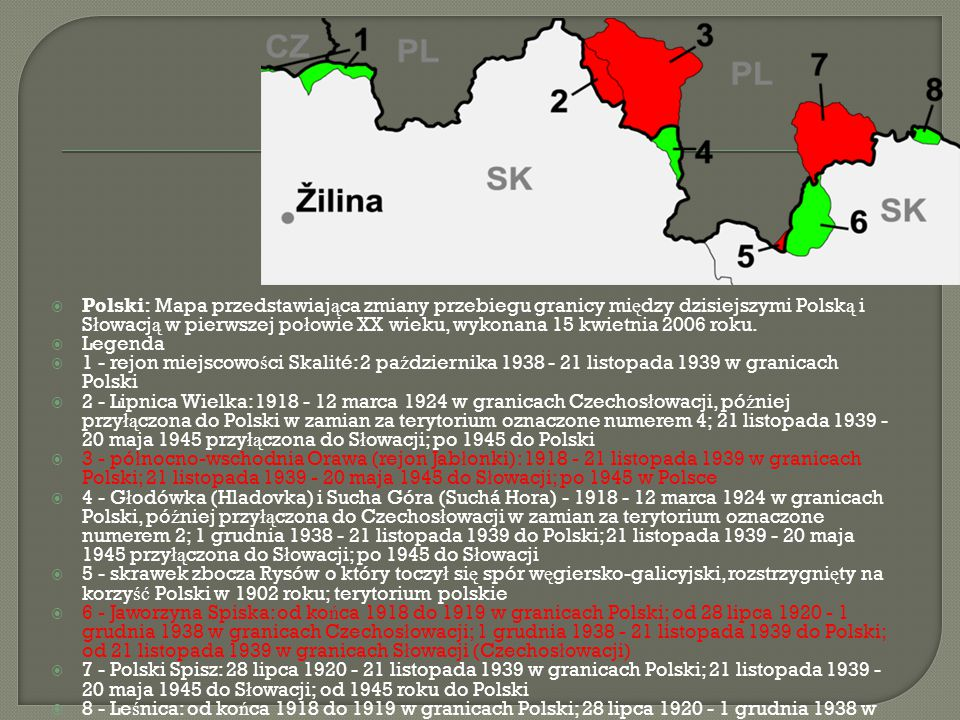 Polski: Mapa przedstawiająca zmiany przebiegu granicy między dzisiejszymi Polską i Słowacją w pierwszej połowie XX wieku, wykonana 15 kwietnia 2006 roku.
