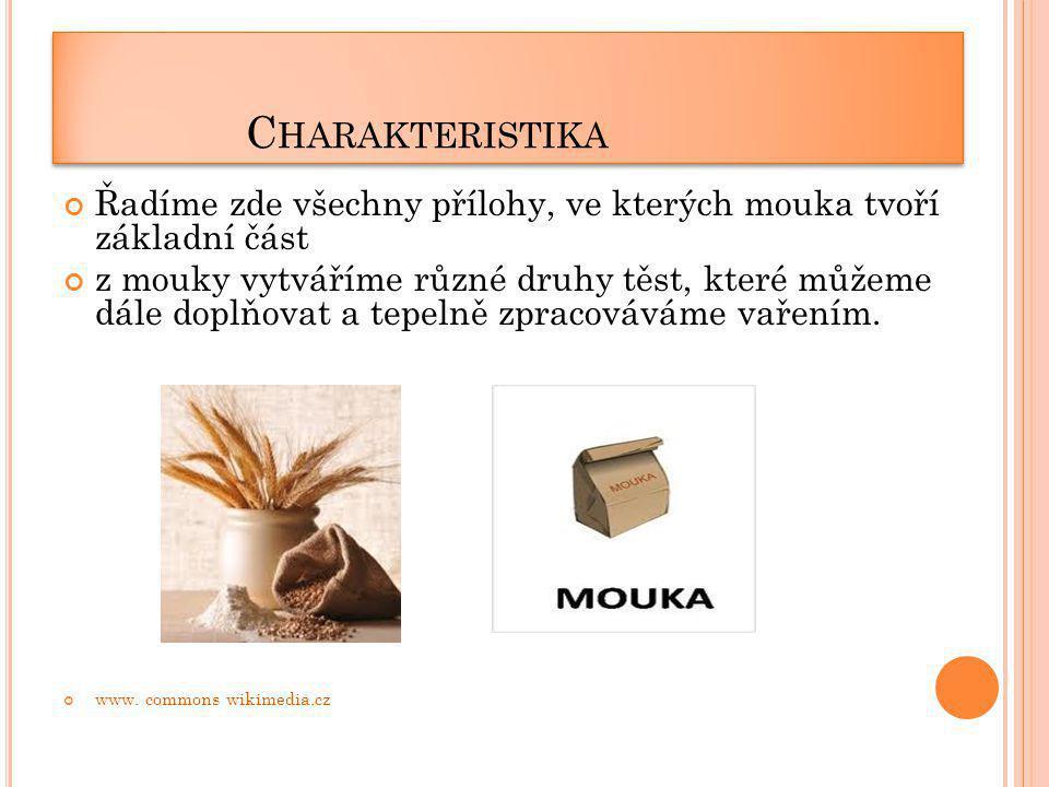 Charakteristika Řadíme zde všechny přílohy, ve kterých mouka tvoří základní část.