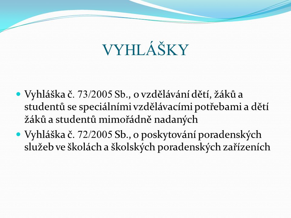 VYHLÁŠKY Vyhláška č. 73/2005 Sb., o vzdělávání dětí, žáků a studentů se speciálními vzdělávacími potřebami a dětí žáků a studentů mimořádně nadaných.