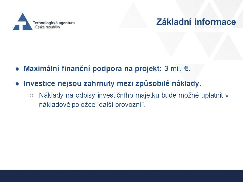 Základní informace Maximální finanční podpora na projekt: 3 mil. €.