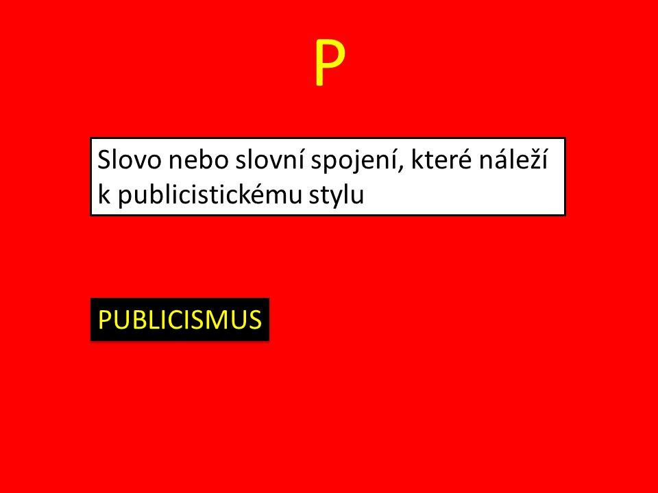 P Slovo nebo slovní spojení, které náleží k publicistickému stylu