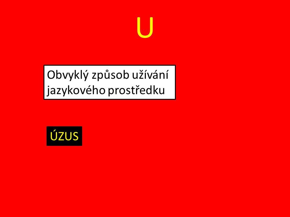 U Obvyklý způsob užívání jazykového prostředku ÚZUS