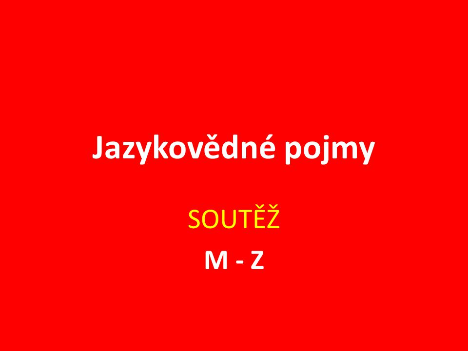 Jazykovědné pojmy SOUTĚŽ M - Z