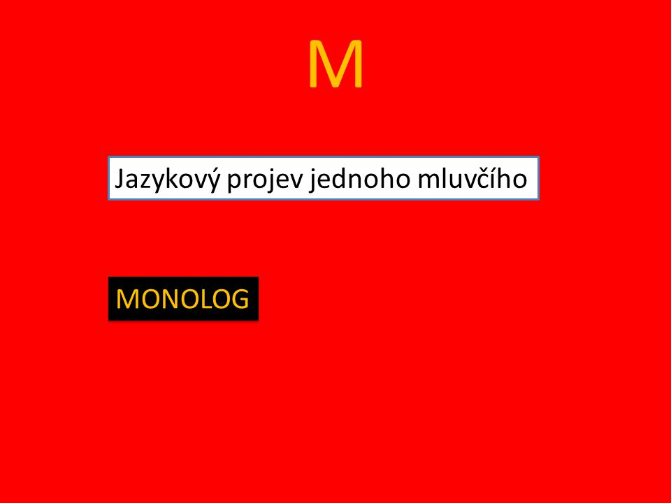 M Jazykový projev jednoho mluvčího MONOLOG