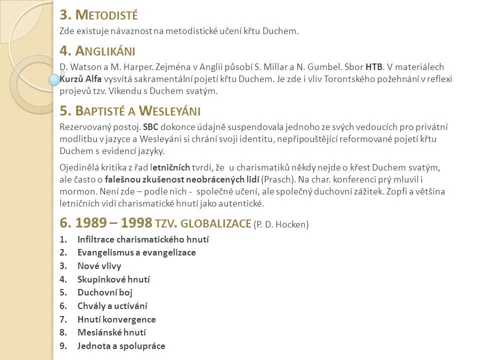 6. 1989 – 1998 tzv. globalizace (P. D. Hocken)