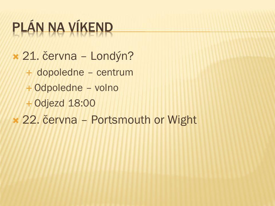 PLÁN NA VÍKEND 21. června – Londýn 22. června – Portsmouth or Wight