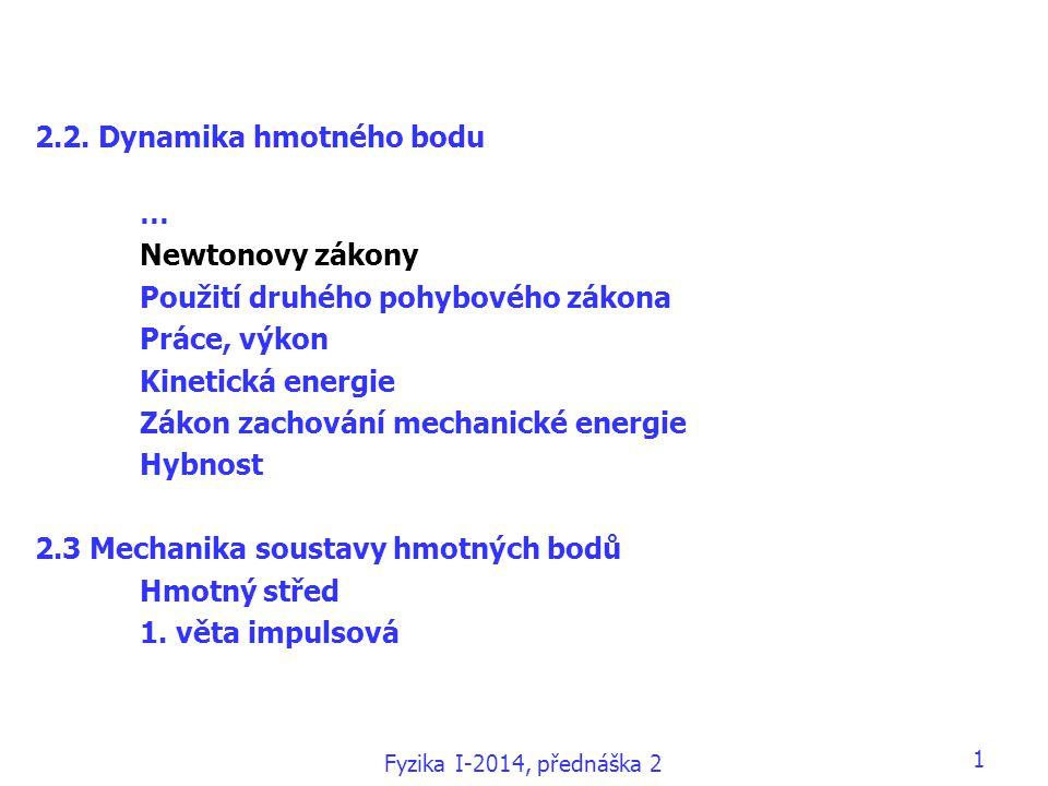 2.2. Dynamika hmotného bodu … Newtonovy zákony