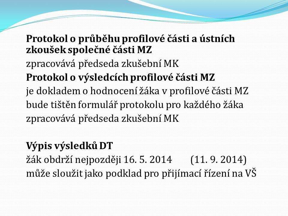 Protokol o průběhu profilové části a ústních zkoušek společné části MZ zpracovává předseda zkušební MK Protokol o výsledcích profilové části MZ je dokladem o hodnocení žáka v profilové části MZ bude tištěn formulář protokolu pro každého žáka Výpis výsledků DT žák obdrží nejpozději 16.