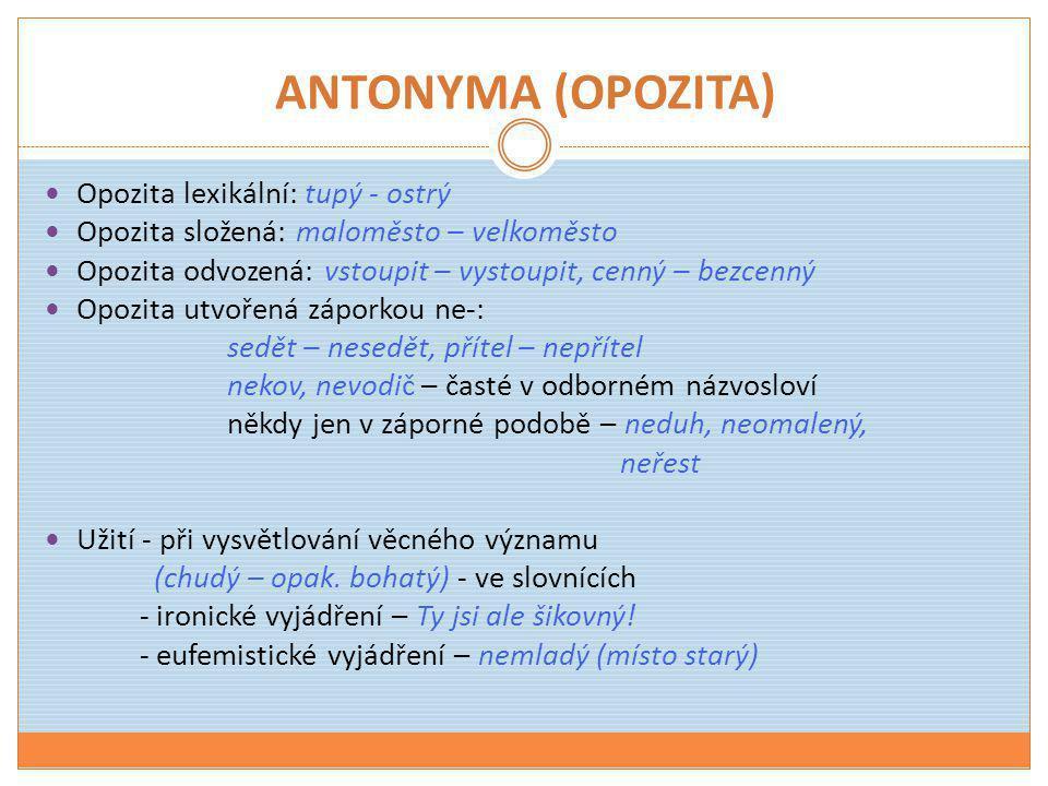 ANTONYMA (OPOZITA) Opozita lexikální: tupý - ostrý
