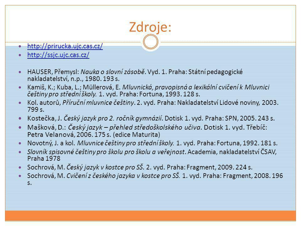 Zdroje: http://prirucka.ujc.cas.cz/ http://ssjc.ujc.cas.cz/
