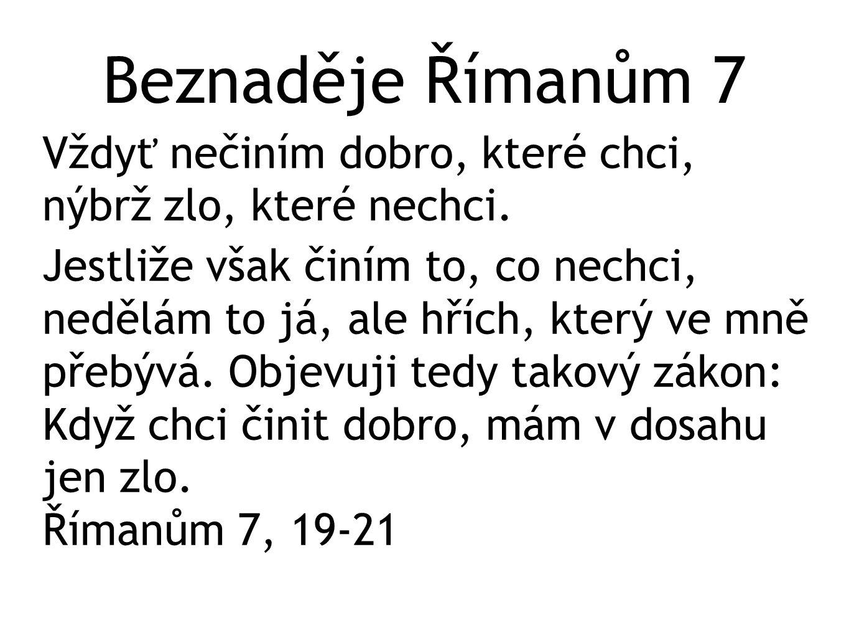 Beznaděje Římanům 7 Vždyť nečiním dobro, které chci, nýbrž zlo, které nechci.