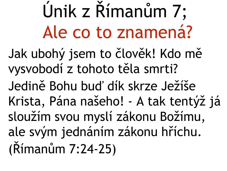 Únik z Římanům 7; Ale co to znamená