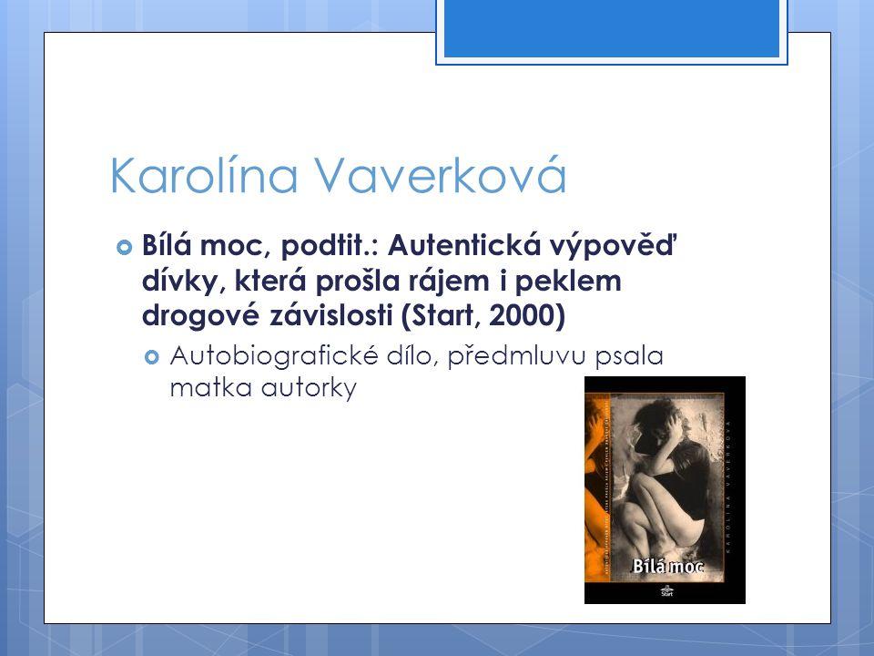 Karolína Vaverková Bílá moc, podtit.: Autentická výpověď dívky, která prošla rájem i peklem drogové závislosti (Start, 2000)