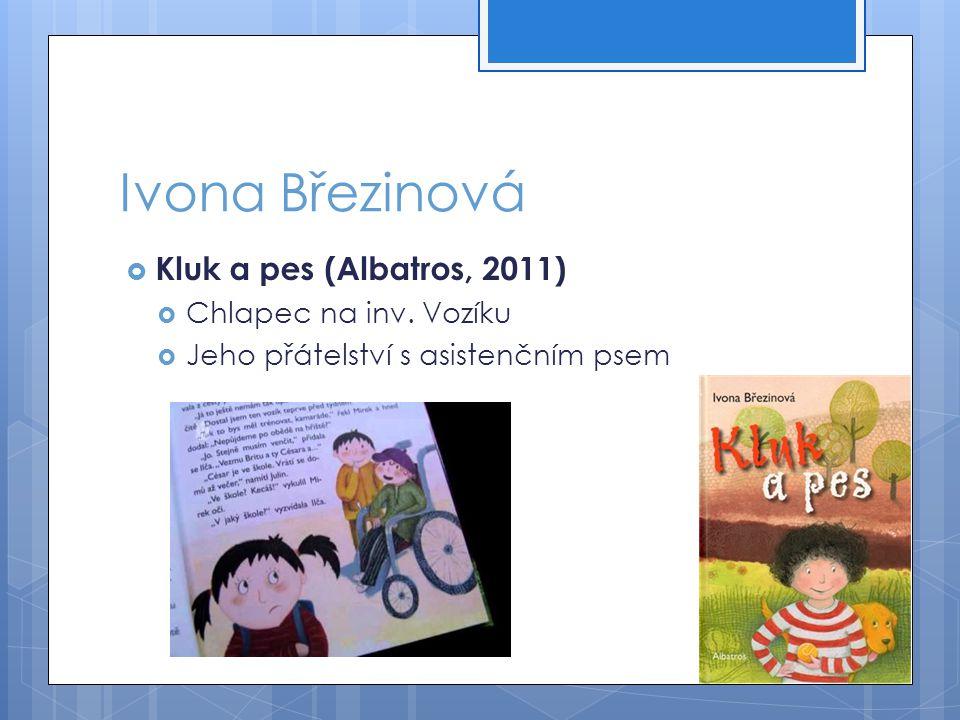 Ivona Březinová Kluk a pes (Albatros, 2011) Chlapec na inv. Vozíku
