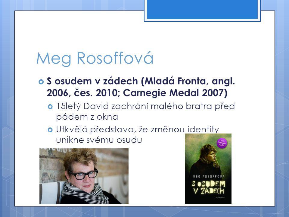 Meg Rosoffová S osudem v zádech (Mladá Fronta, angl. 2006, čes. 2010; Carnegie Medal 2007) 15letý David zachrání malého bratra před pádem z okna.
