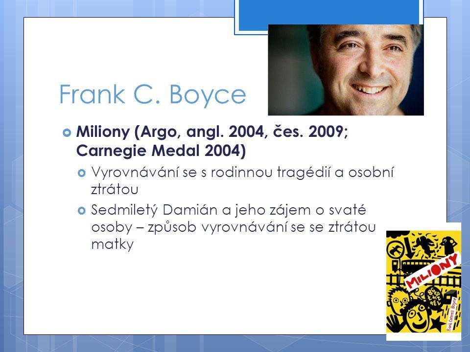 Frank C. Boyce Miliony (Argo, angl. 2004, čes. 2009; Carnegie Medal 2004) Vyrovnávání se s rodinnou tragédií a osobní ztrátou.
