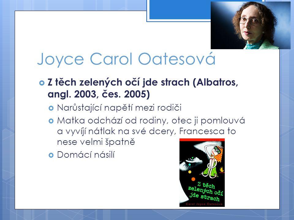 Joyce Carol Oatesová Z těch zelených očí jde strach (Albatros, angl. 2003, čes. 2005) Narůstající napětí mezi rodiči.