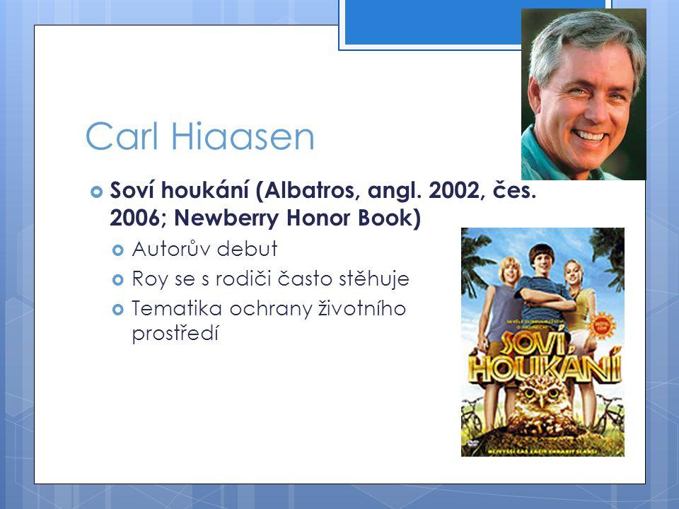 Carl Hiaasen Soví houkání (Albatros, angl. 2002, čes. 2006; Newberry Honor Book) Autorův debut. Roy se s rodiči často stěhuje.