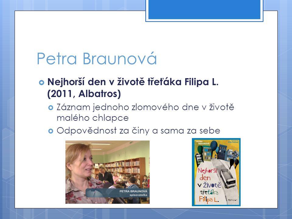 Petra Braunová Nejhorší den v životě třeťáka Filipa L. (2011, Albatros) Záznam jednoho zlomového dne v životě malého chlapce.