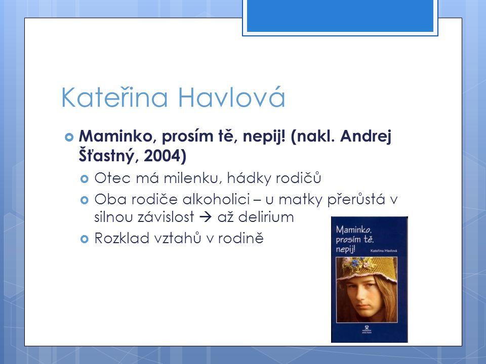 Kateřina Havlová Maminko, prosím tě, nepij! (nakl. Andrej Šťastný, 2004) Otec má milenku, hádky rodičů.