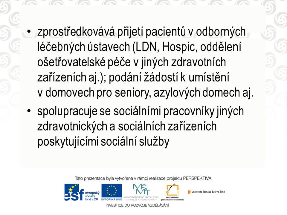 zprostředkovává přijetí pacientů v odborných léčebných ústavech (LDN, Hospic, oddělení ošetřovatelské péče v jiných zdravotních zařízeních aj.); podání žádostí k umístění v domovech pro seniory, azylových domech aj.