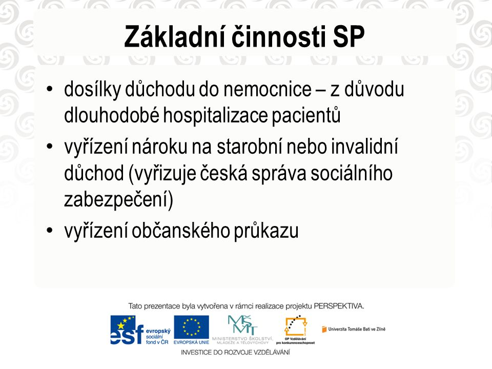 Základní činnosti SP dosílky důchodu do nemocnice – z důvodu dlouhodobé hospitalizace pacientů.