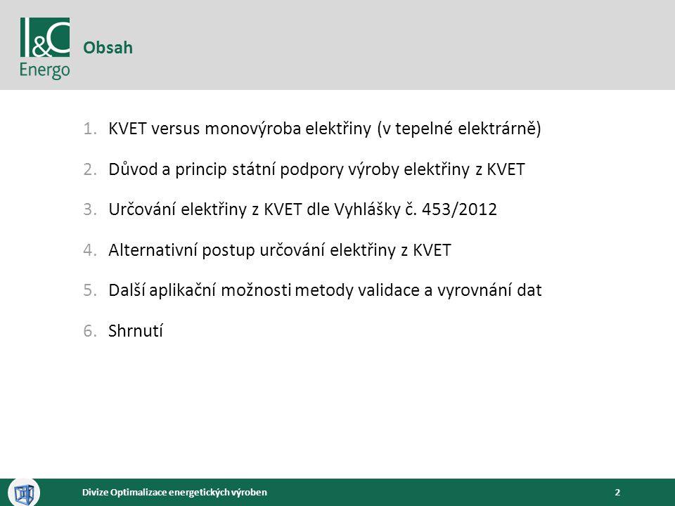Obsah KVET versus monovýroba elektřiny (v tepelné elektrárně) Důvod a princip státní podpory výroby elektřiny z KVET.