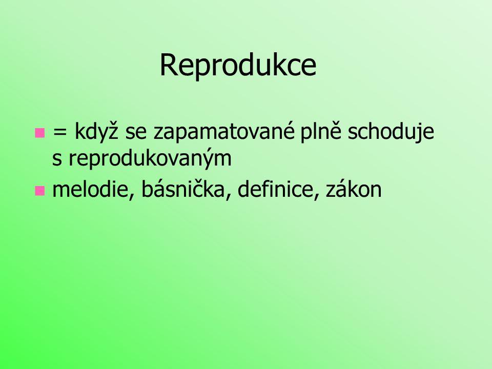 Reprodukce = když se zapamatované plně schoduje s reprodukovaným