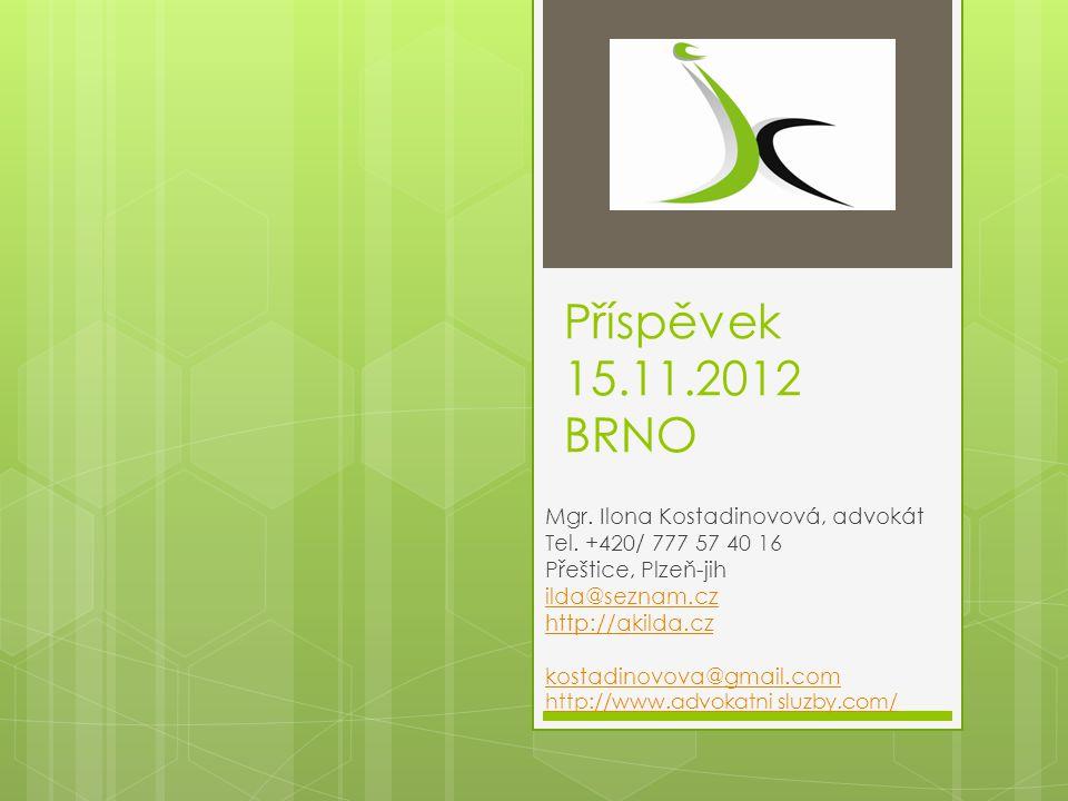 Příspěvek 15.11.2012 BRNO Mgr. Ilona Kostadinovová, advokát