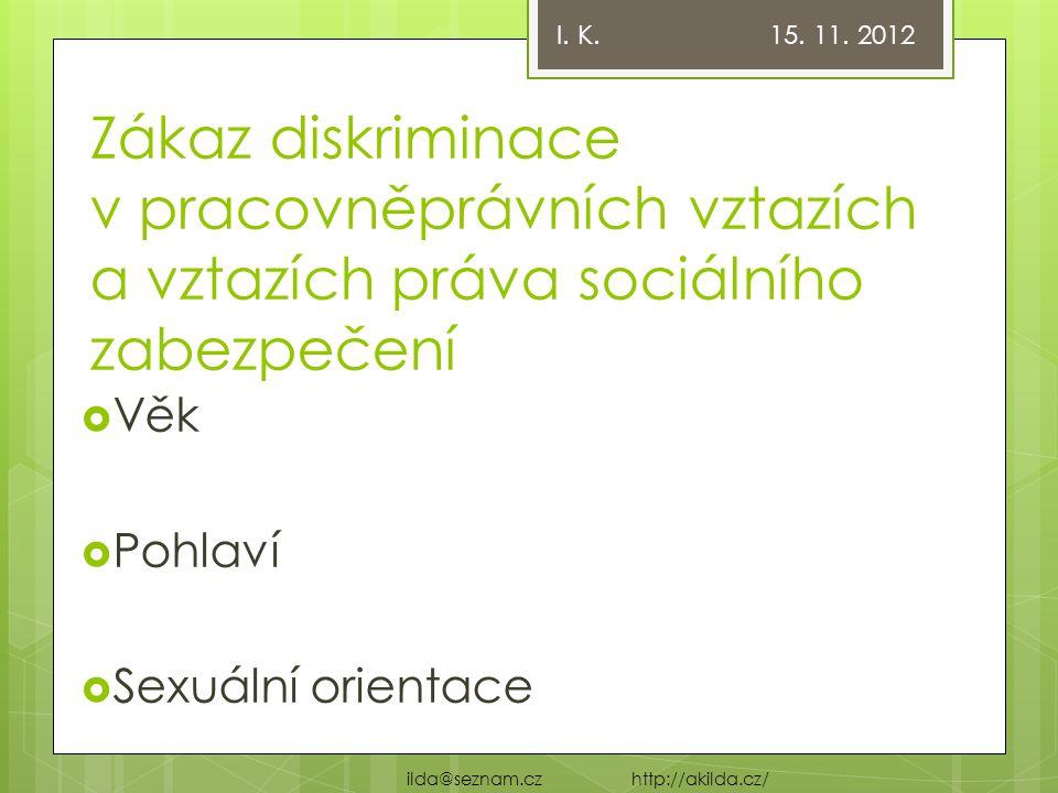 I. K. 15. 11. 2012 Zákaz diskriminace v pracovněprávních vztazích a vztazích práva sociálního zabezpečení.