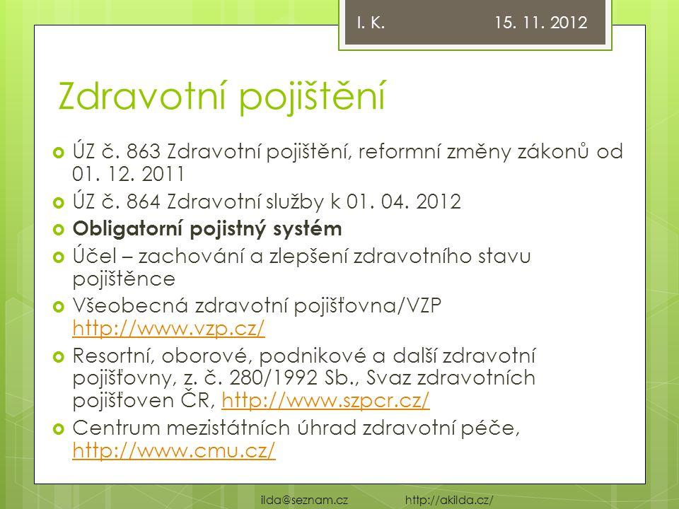 I. K. 15. 11. 2012 Zdravotní pojištění. ÚZ č. 863 Zdravotní pojištění, reformní změny zákonů od 01. 12. 2011.