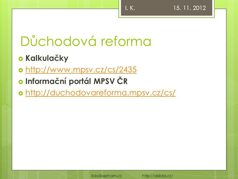 Důchodová reforma Kalkulačky http://www.mpsv.cz/cs/2435